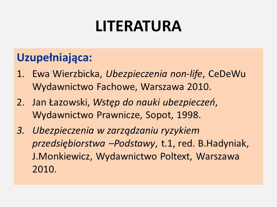 LITERATURA Uzupełniająca: 1.Ewa Wierzbicka, Ubezpieczenia non-life, CeDeWu Wydawnictwo Fachowe, Warszawa 2010. 2.Jan Łazowski, Wstęp do nauki ubezpiec