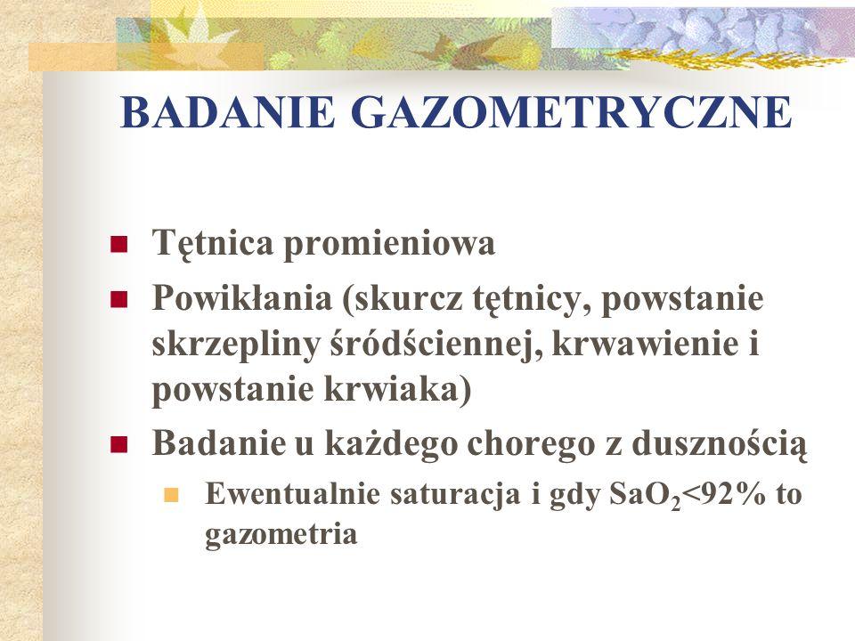 BADANIE GAZOMETRYCZNE Tętnica promieniowa Powikłania (skurcz tętnicy, powstanie skrzepliny śródściennej, krwawienie i powstanie krwiaka) Badanie u każ