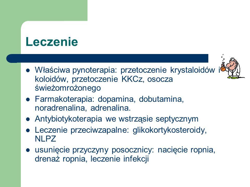 Leczenie Właściwa pynoterapia: przetoczenie krystaloidów i koloidów, przetoczenie KKCz, osocza świeżomrożonego Farmakoterapia: dopamina, dobutamina, n