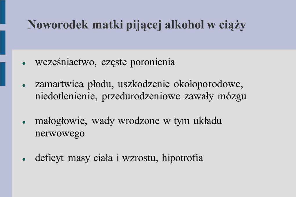 Noworodek matki pijącej alkohol w ciąży wcześniactwo, częste poronienia zamartwica płodu, uszkodzenie okołoporodowe, niedotlenienie, przedurodzeniowe