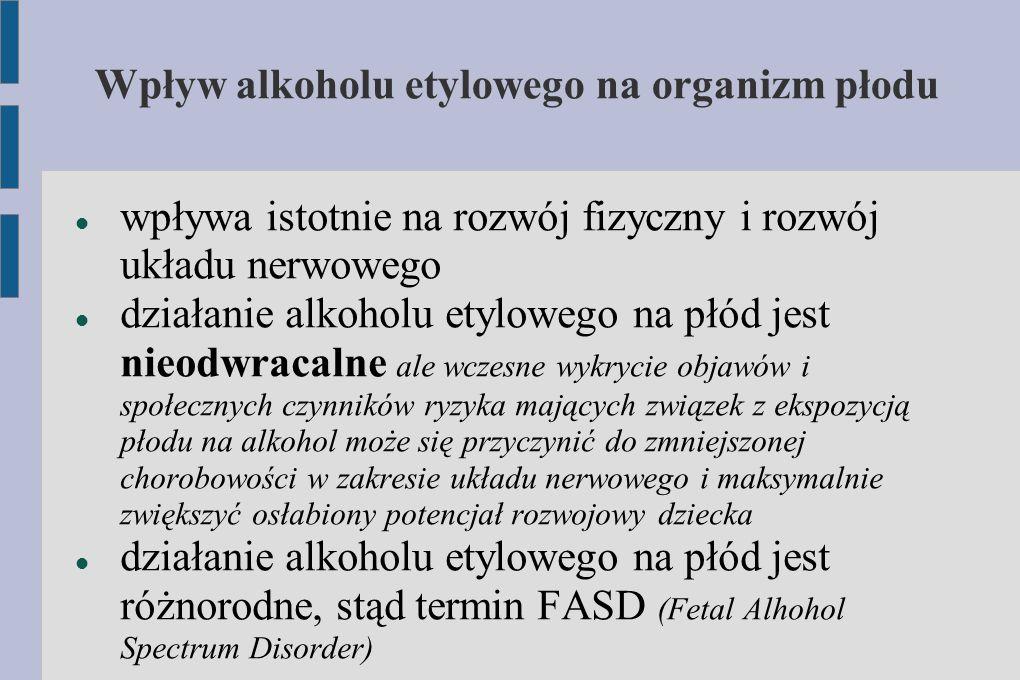 Wpływ alkoholu etylowego na organizm płodu wpływa istotnie na rozwój fizyczny i rozwój układu nerwowego działanie alkoholu etylowego na płód jest nieo