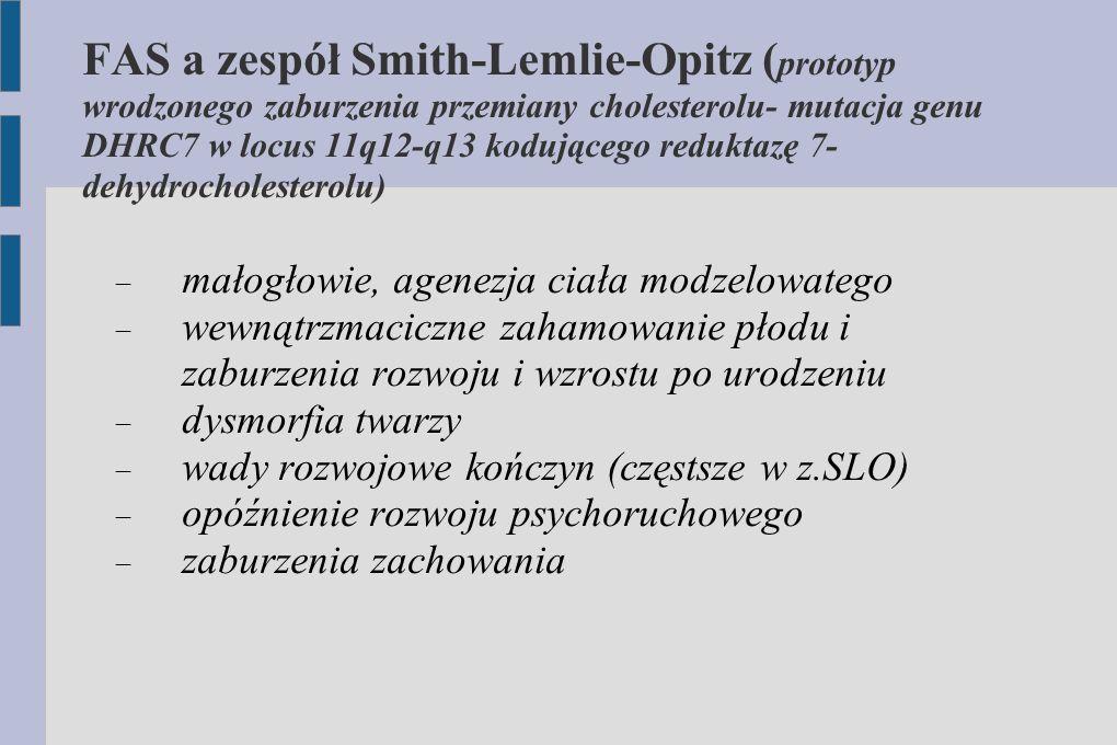 FAS a zespół Smith-Lemlie-Opitz ( prototyp wrodzonego zaburzenia przemiany cholesterolu- mutacja genu DHRC7 w locus 11q12-q13 kodującego reduktazę 7-