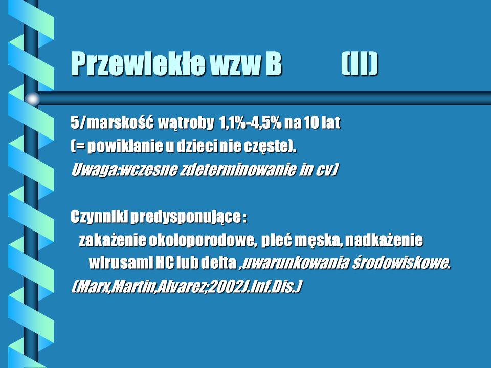 Przewlekłe wzw B (II) 5/marskość wątroby 1,1%-4,5% na 10 lat (= powikłanie u dzieci nie częste).