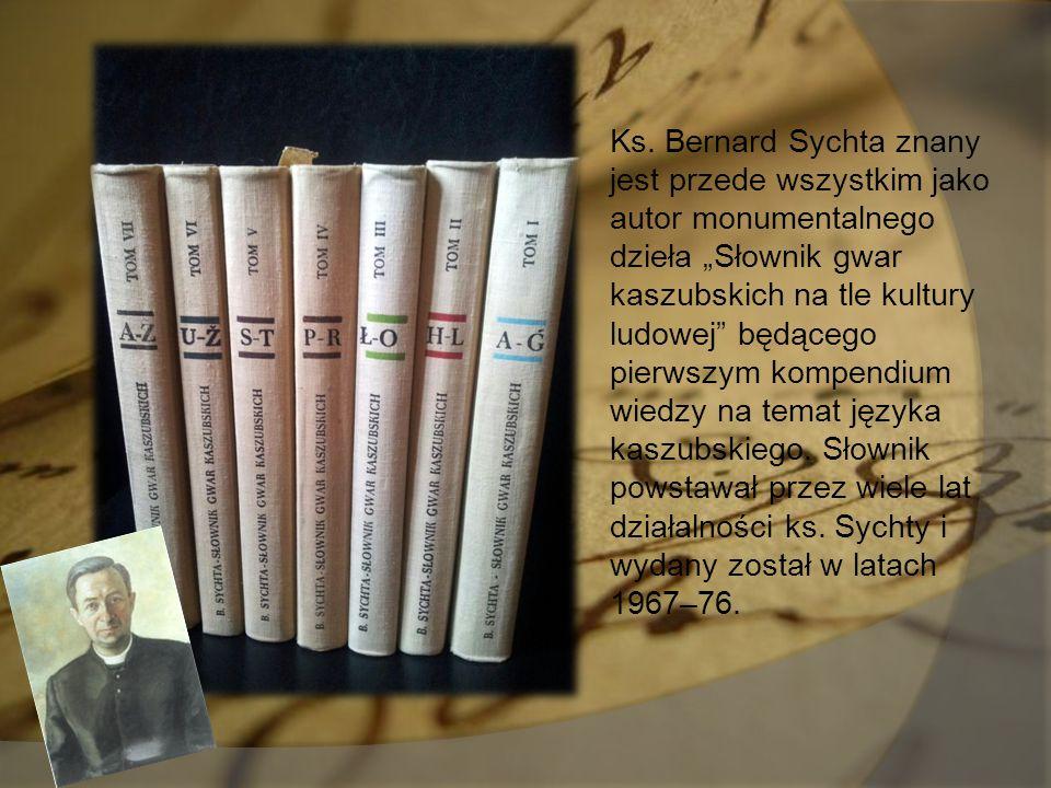"""Ks. Bernard Sychta znany jest przede wszystkim jako autor monumentalnego dzieła """"Słownik gwar kaszubskich na tle kultury ludowej"""" będącego pierwszym k"""