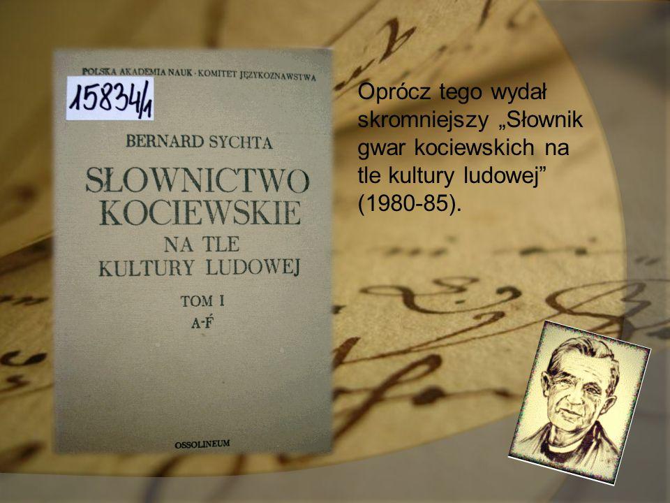 """Oprócz tego wydał skromniejszy """"Słownik gwar kociewskich na tle kultury ludowej"""" (1980-85)."""