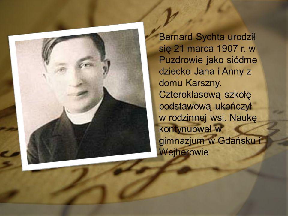 i Bernard Sychta urodził się 21 marca 1907 r. w Puzdrowie jako siódme dziecko Jana i Anny z domu Karszny. Czteroklasową szkołę podstawową ukończył w r