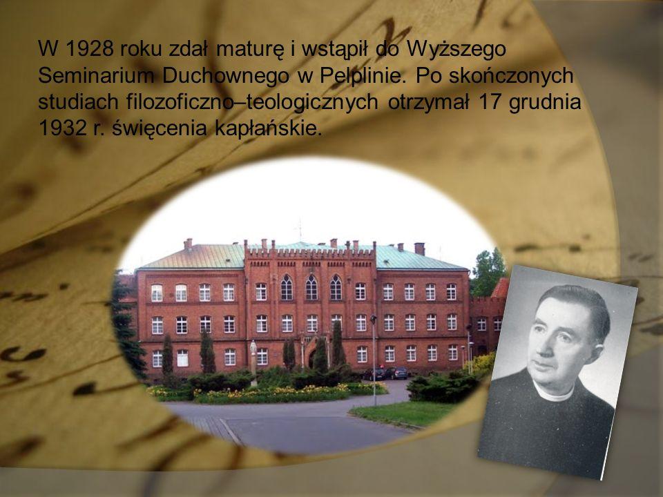 W 1928 roku zdał maturę i wstąpił do Wyższego Seminarium Duchownego w Pelplinie. Po skończonych studiach filozoficzno–teologicznych otrzymał 17 grudni