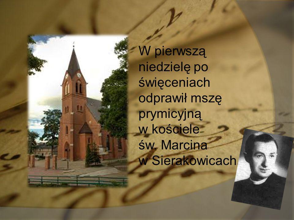 W pierwszą niedzielę po święceniach odprawił mszę prymicyjną w kościele św. Marcina w Sierakowicach.