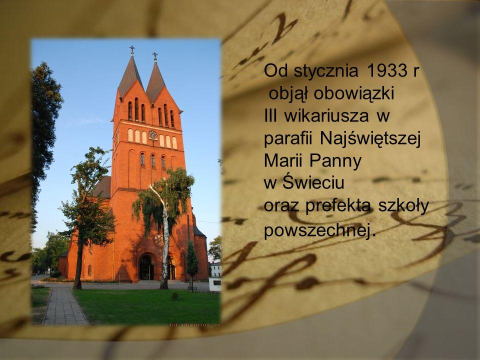 Od stycznia 1933 r objął obowiązki III wikariusza w parafii Najświętszej Marii Panny w Świeciu oraz prefekta szkoły powszechnej.