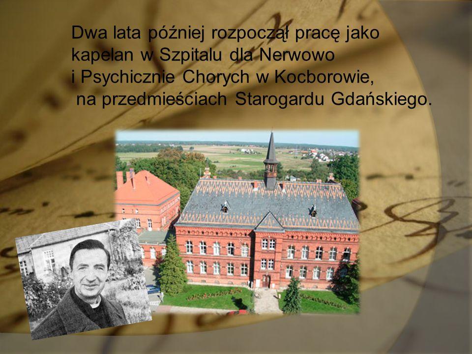Dwa lata później rozpoczął pracę jako kapelan w Szpitalu dla Nerwowo i Psychicznie Chorych w Kocborowie, na przedmieściach Starogardu Gdańskiego.