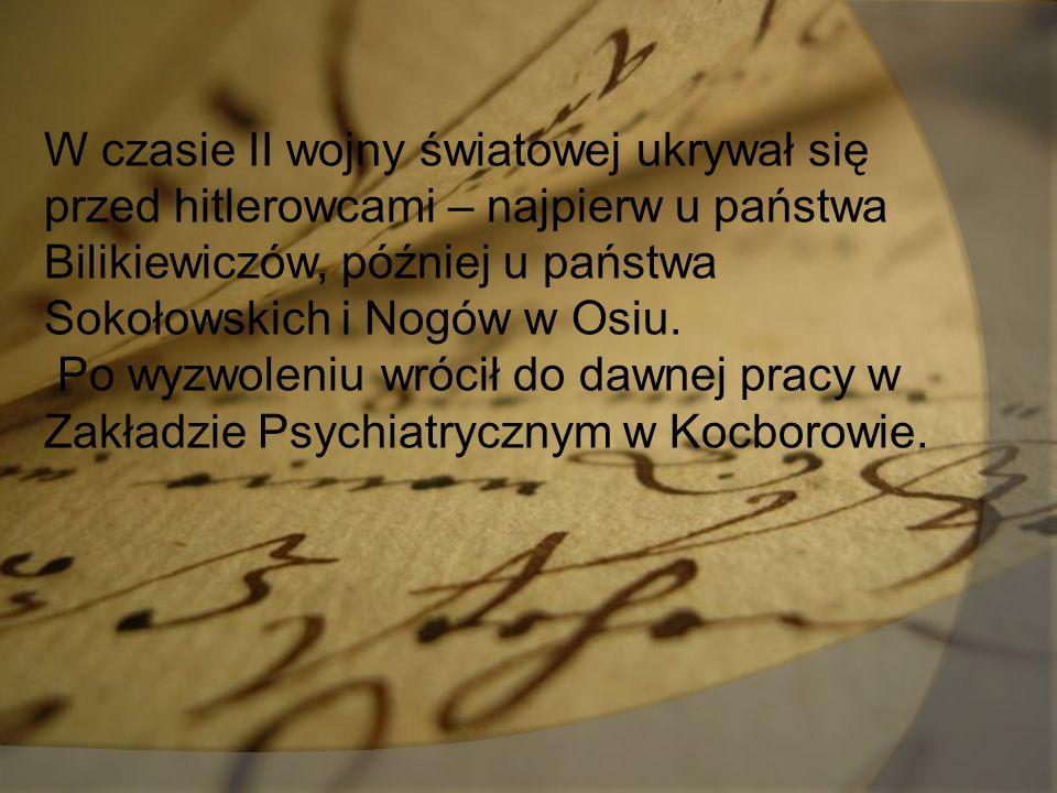 W czasie II wojny światowej ukrywał się przed hitlerowcami – najpierw u państwa Bilikiewiczów, później u państwa Sokołowskich i Nogów w Osiu.