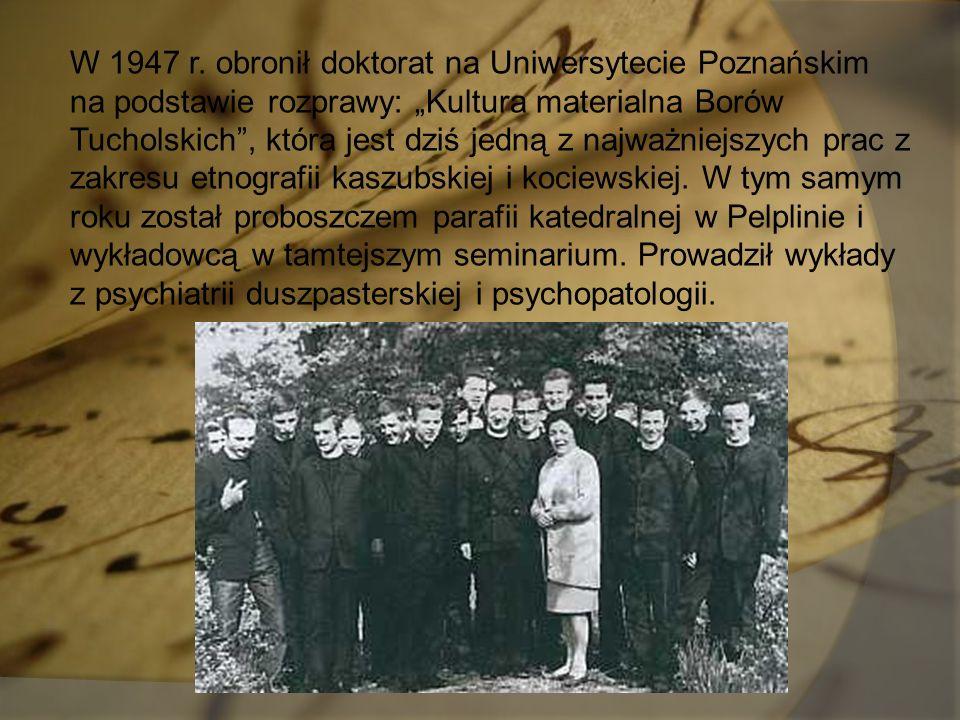 """W 1947 r. obronił doktorat na Uniwersytecie Poznańskim na podstawie rozprawy: """"Kultura materialna Borów Tucholskich"""", która jest dziś jedną z najważni"""