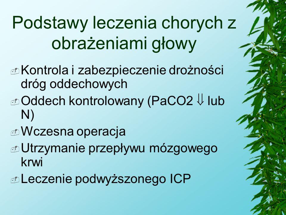 Podstawy leczenia chorych z obrażeniami głowy  Kontrola i zabezpieczenie drożności dróg oddechowych  Oddech kontrolowany (PaCO2  lub N)  Wczesna o