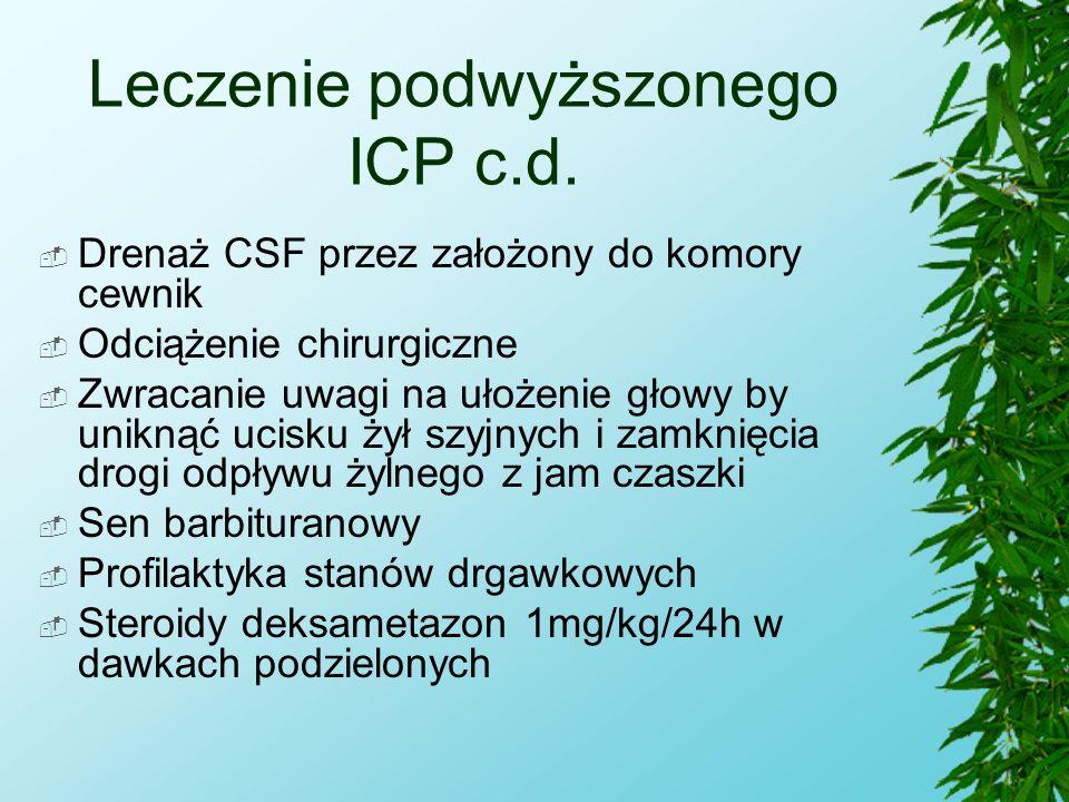 Leczenie podwyższonego ICP c.d.  Drenaż CSF przez założony do komory cewnik  Odciążenie chirurgiczne  Zwracanie uwagi na ułożenie głowy by uniknąć