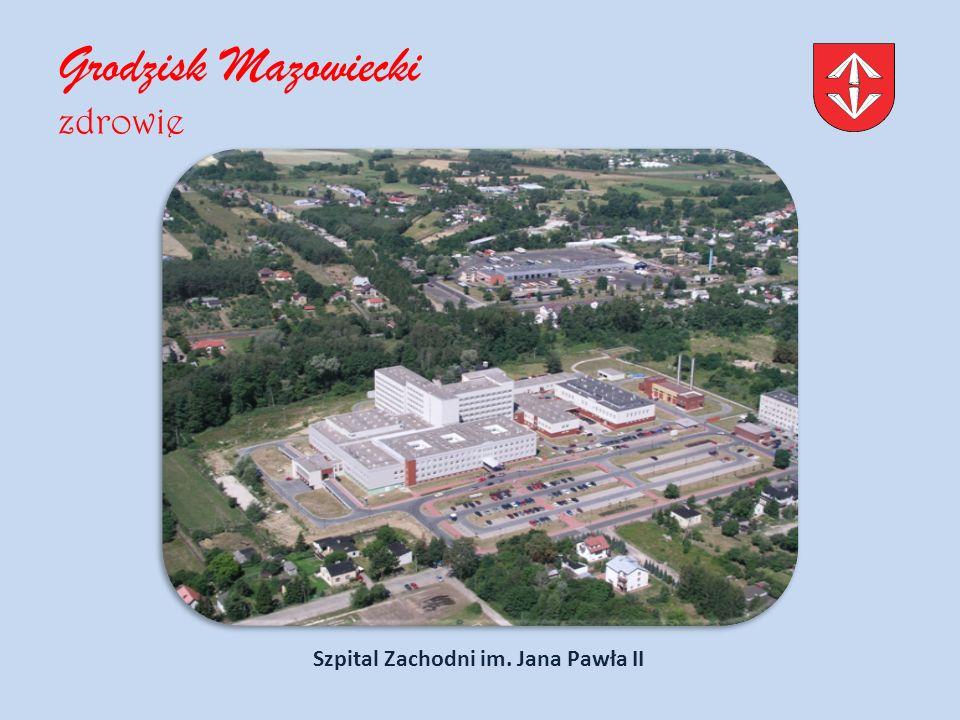 Grodzisk Mazowiecki zdrowie Szpital Zachodni im. Jana Pawła II