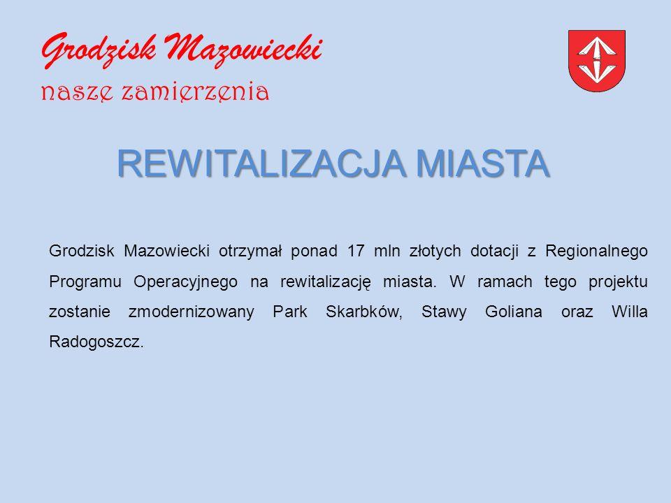 REWITALIZACJA MIASTA Grodzisk Mazowiecki otrzymał ponad 17 mln złotych dotacji z Regionalnego Programu Operacyjnego na rewitalizację miasta.