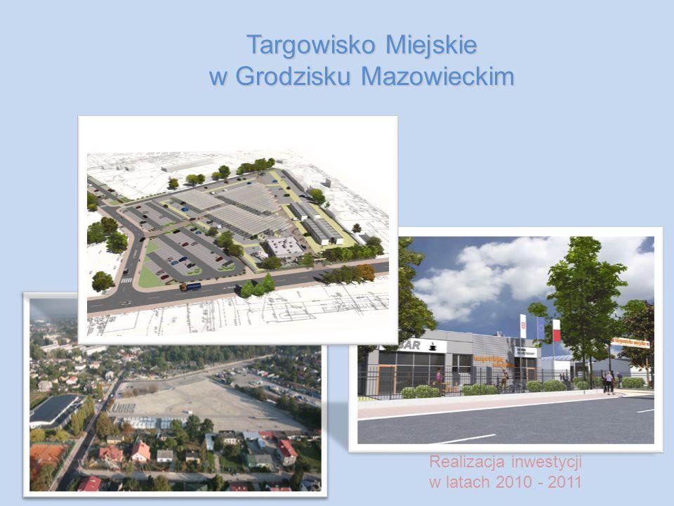 Targowisko Miejskie w Grodzisku Mazowieckim Realizacja inwestycji w latach 2010 - 2011