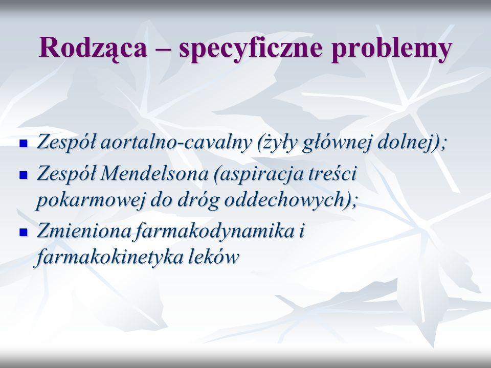 Rodząca – specyficzne problemy Zespół aortalno-cavalny (żyły głównej dolnej); Zespół aortalno-cavalny (żyły głównej dolnej); Zespół Mendelsona (aspira