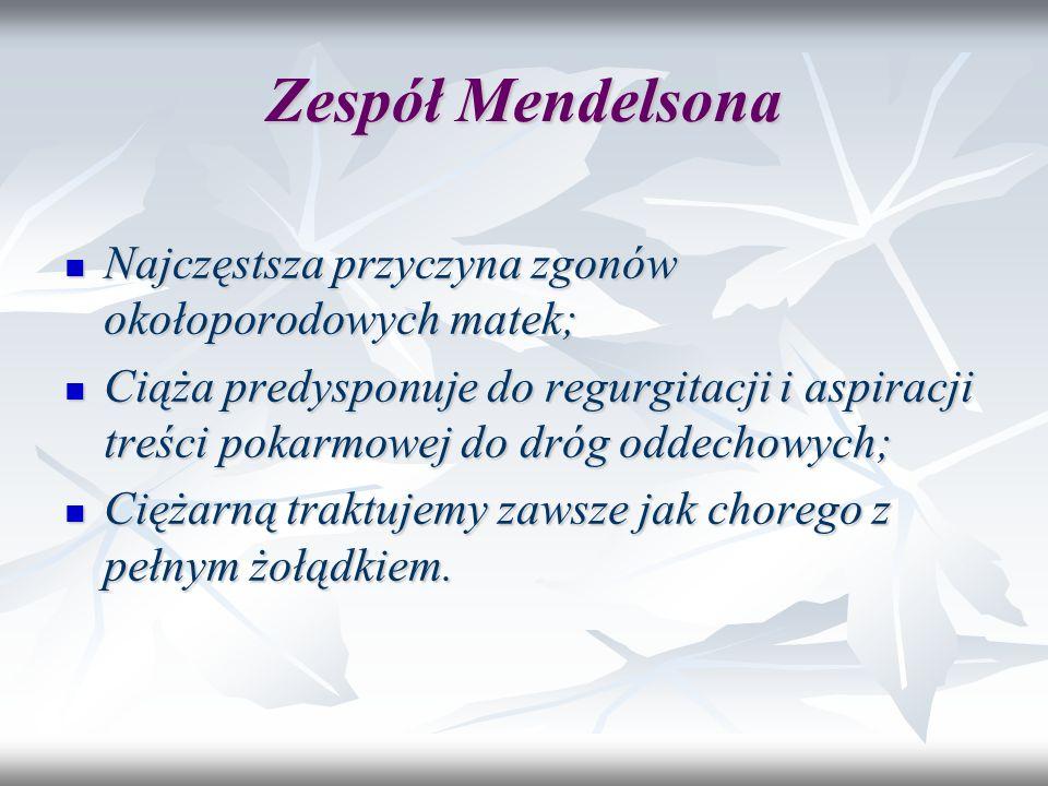 Zespół Mendelsona Najczęstsza przyczyna zgonów okołoporodowych matek; Najczęstsza przyczyna zgonów okołoporodowych matek; Ciąża predysponuje do regurg