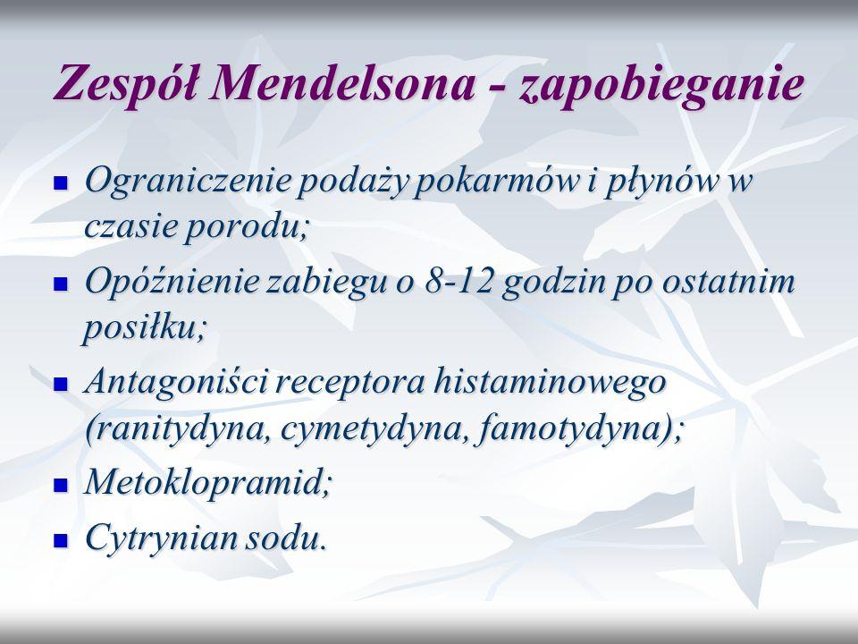 Zespół Mendelsona - zapobieganie Ograniczenie podaży pokarmów i płynów w czasie porodu; Ograniczenie podaży pokarmów i płynów w czasie porodu; Opóźnie