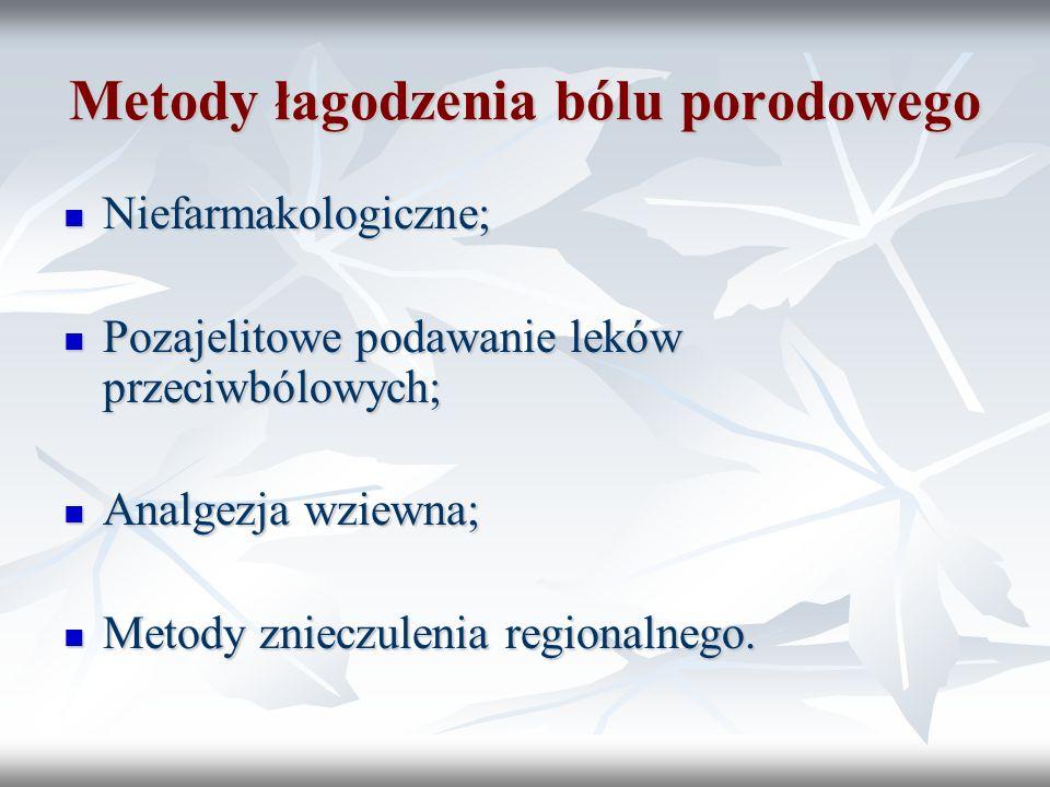 Metody łagodzenia bólu porodowego Niefarmakologiczne; Niefarmakologiczne; Pozajelitowe podawanie leków przeciwbólowych; Pozajelitowe podawanie leków p