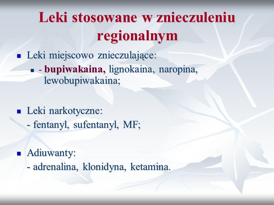 Leki stosowane w znieczuleniu regionalnym Leki miejscowo znieczulające: Leki miejscowo znieczulające: - bupiwakaina, lignokaina, naropina, lewobupiwak