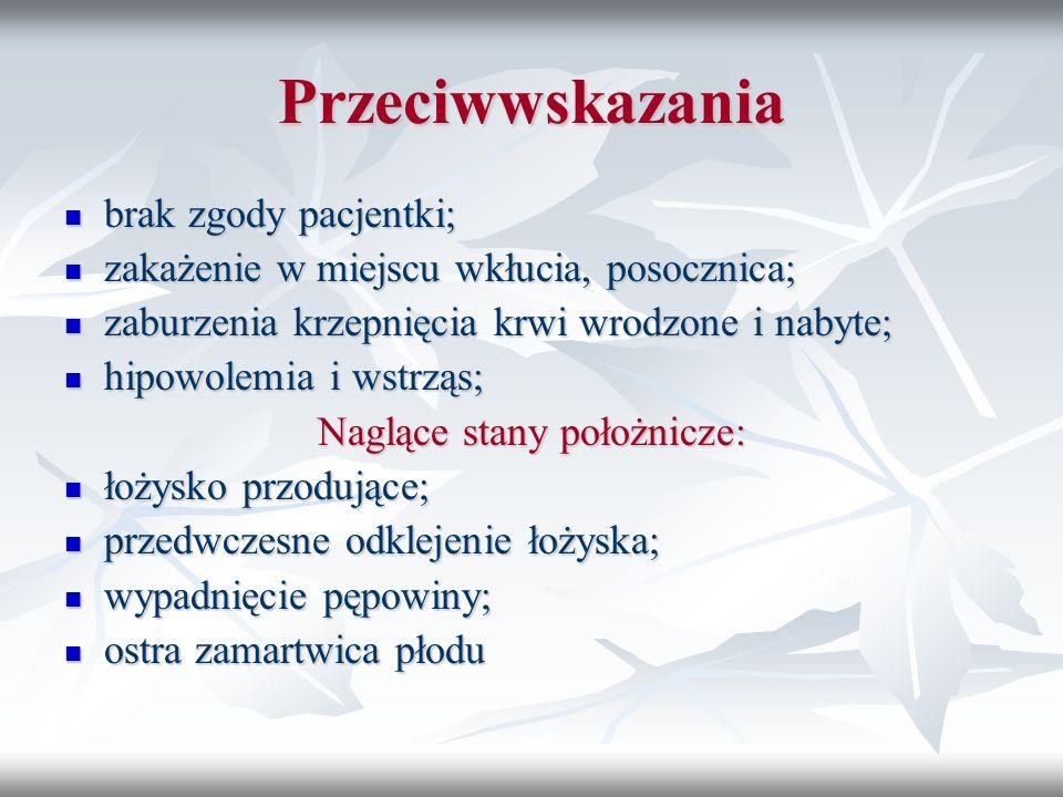 Przeciwwskazania brak zgody pacjentki; brak zgody pacjentki; zakażenie w miejscu wkłucia, posocznica; zakażenie w miejscu wkłucia, posocznica; zaburze