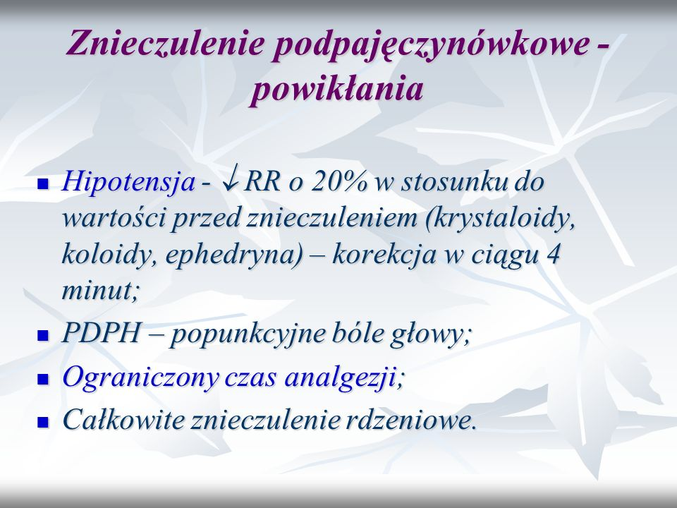 Znieczulenie podpajęczynówkowe - powikłania Hipotensja -  RR o 20% w stosunku do wartości przed znieczuleniem (krystaloidy, koloidy, ephedryna) – kor