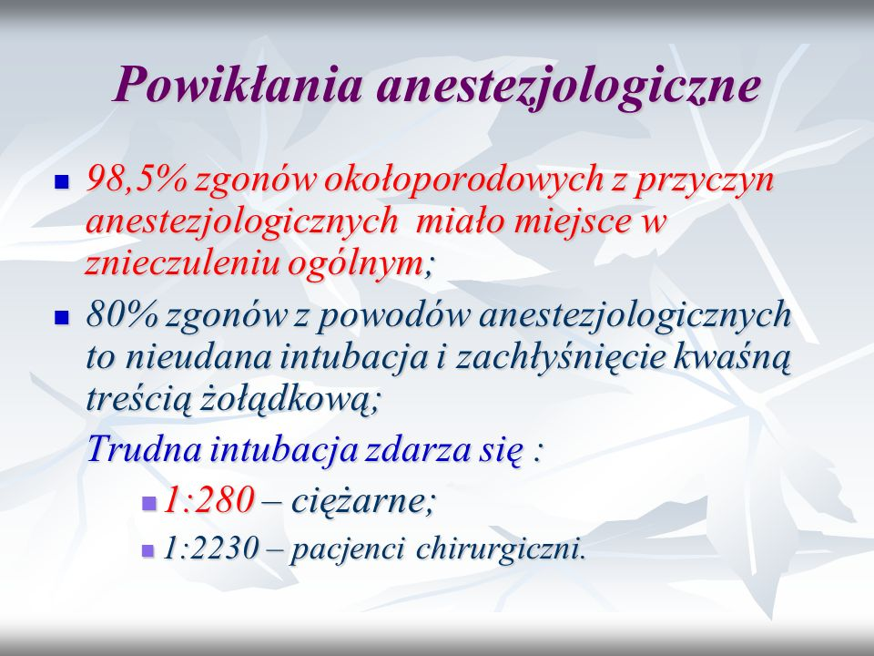 Powikłania anestezjologiczne 98,5% zgonów okołoporodowych z przyczyn anestezjologicznych miało miejsce w znieczuleniu ogólnym; 98,5% zgonów okołoporod
