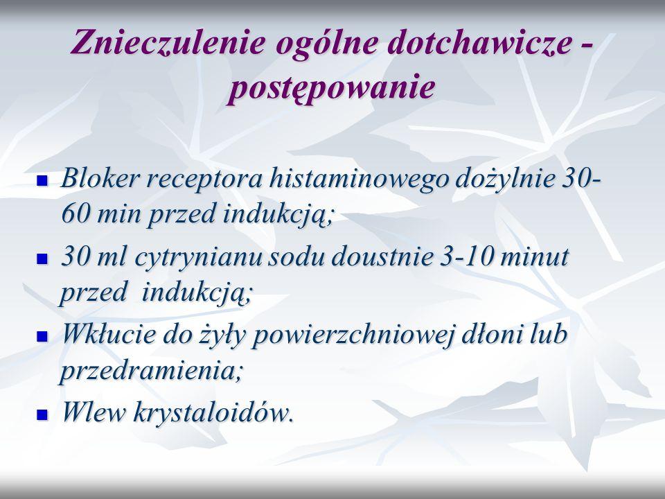 Znieczulenie ogólne dotchawicze - postępowanie Bloker receptora histaminowego dożylnie 30- 60 min przed indukcją; Bloker receptora histaminowego dożyl
