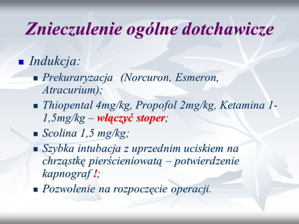 Znieczulenie ogólne dotchawicze Indukcja: Indukcja: Prekuraryzacja (Norcuron, Esmeron, Atracurium); Prekuraryzacja (Norcuron, Esmeron, Atracurium); Th