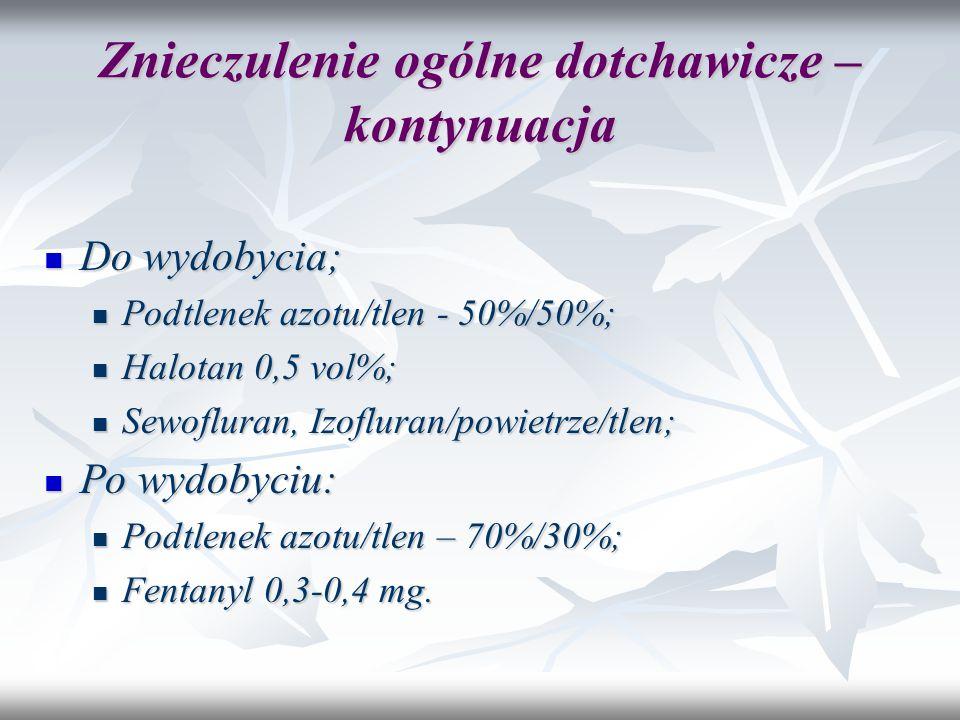 Znieczulenie ogólne dotchawicze – kontynuacja Do wydobycia; Do wydobycia; Podtlenek azotu/tlen - 50%/50%; Podtlenek azotu/tlen - 50%/50%; Halotan 0,5