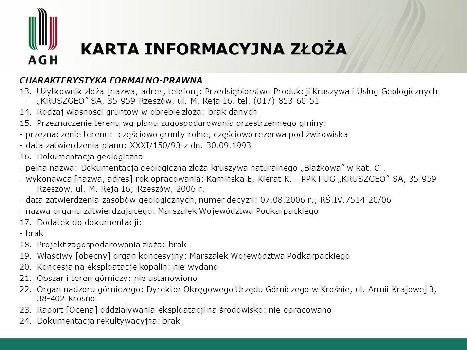 """CHARAKTERYSTYKA FORMALNO-PRAWNA 13.Użytkownik złoża [nazwa, adres, telefon]: Przedsiębiorstwo Produkcji Kruszywa i Usług Geologicznych """"KRUSZGEO SA, 35-959 Rzeszów, ul."""