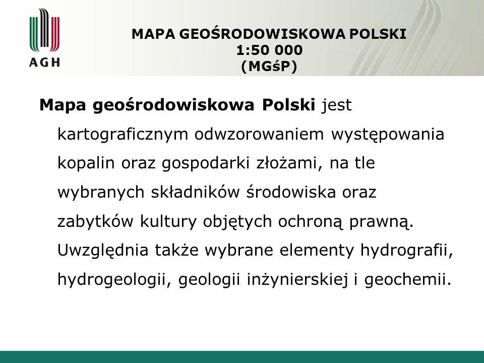 MAPA GEOŚRODOWISKOWA POLSKI 1:50 000 (MGśP) Mapa geośrodowiskowa Polski jest kartograficznym odwzorowaniem występowania kopalin oraz gospodarki złożami, na tle wybranych składników środowiska oraz zabytków kultury objętych ochroną prawną.