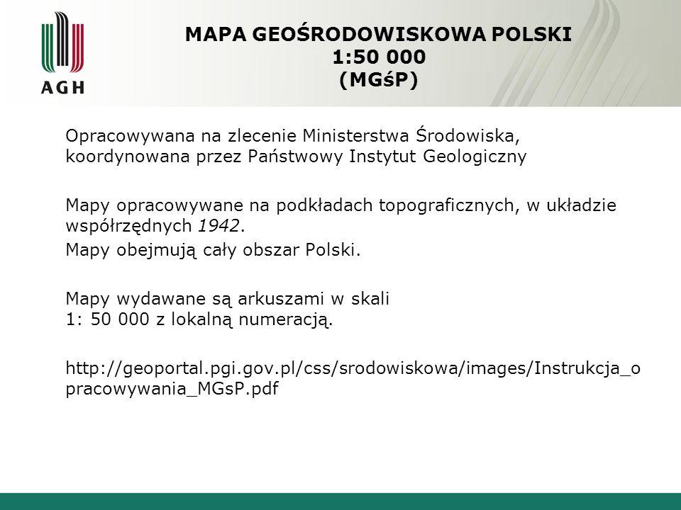 MAPA GEOŚRODOWISKOWA POLSKI 1:50 000 (MGśP) Opracowywana na zlecenie Ministerstwa Środowiska, koordynowana przez Państwowy Instytut Geologiczny Mapy opracowywane na podkładach topograficznych, w układzie współrzędnych 1942.
