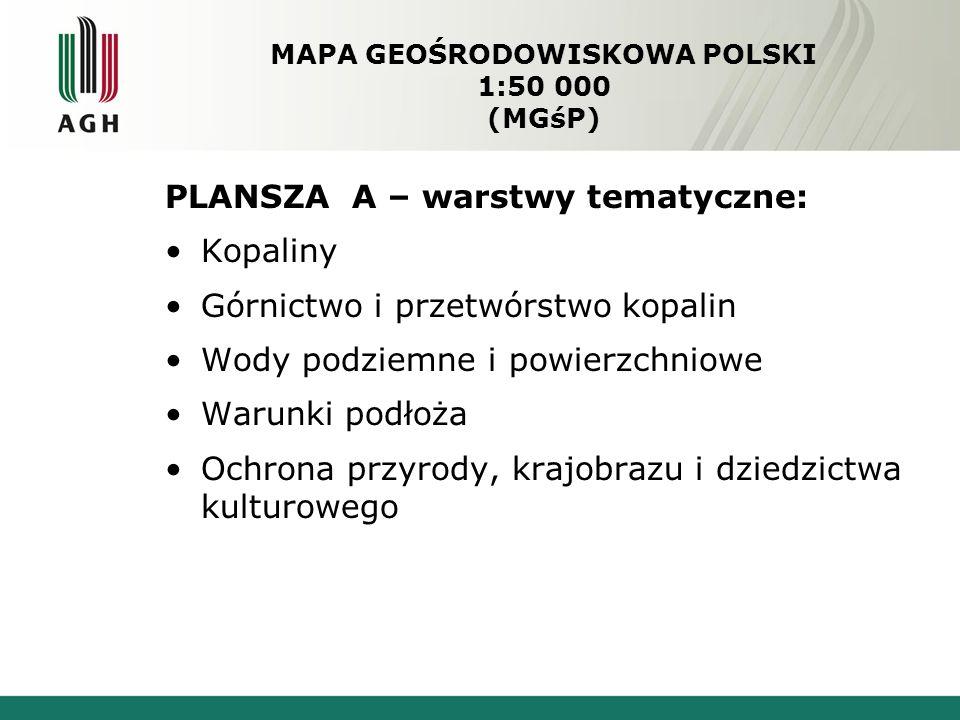 MAPA GEOŚRODOWISKOWA POLSKI 1:50 000 (MGśP) PLANSZA A – warstwy tematyczne: Kopaliny Górnictwo i przetwórstwo kopalin Wody podziemne i powierzchniowe