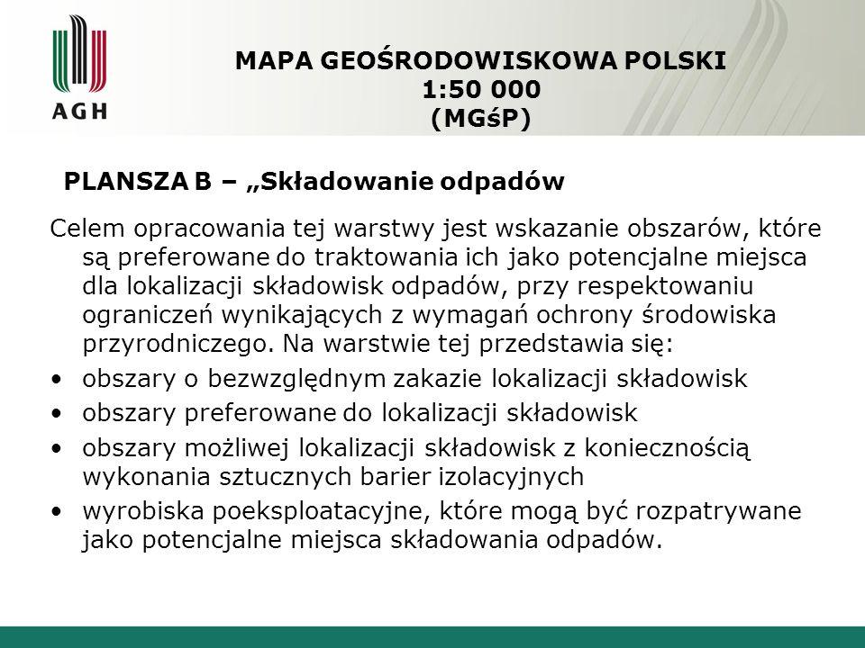 MAPA GEOŚRODOWISKOWA POLSKI 1:50 000 (MGśP) Celem opracowania tej warstwy jest wskazanie obszarów, które są preferowane do traktowania ich jako potencjalne miejsca dla lokalizacji składowisk odpadów, przy respektowaniu ograniczeń wynikających z wymagań ochrony środowiska przyrodniczego.