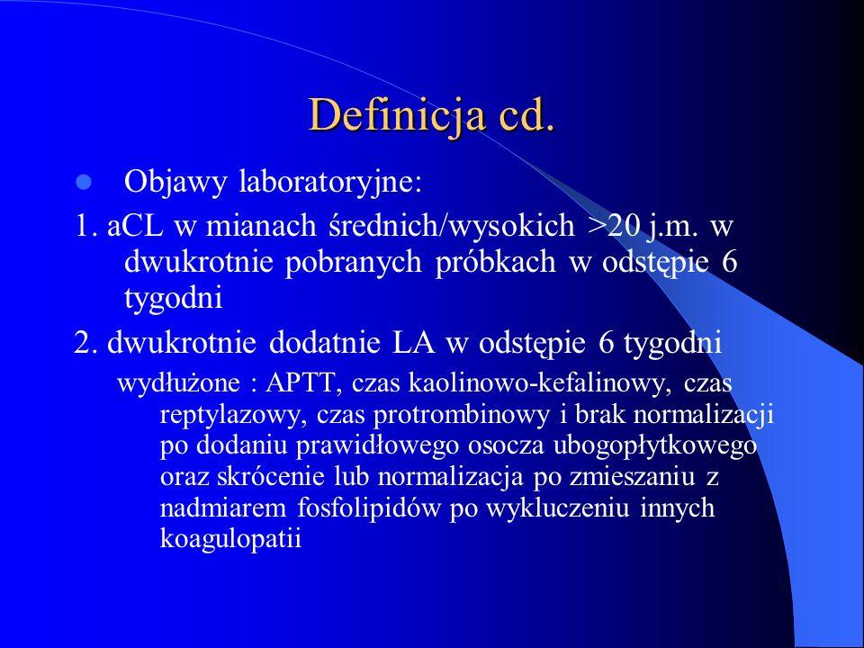 Definicja cd. Objawy laboratoryjne: 1. aCL w mianach średnich/wysokich >20 j.m. w dwukrotnie pobranych próbkach w odstępie 6 tygodni 2. dwukrotnie dod