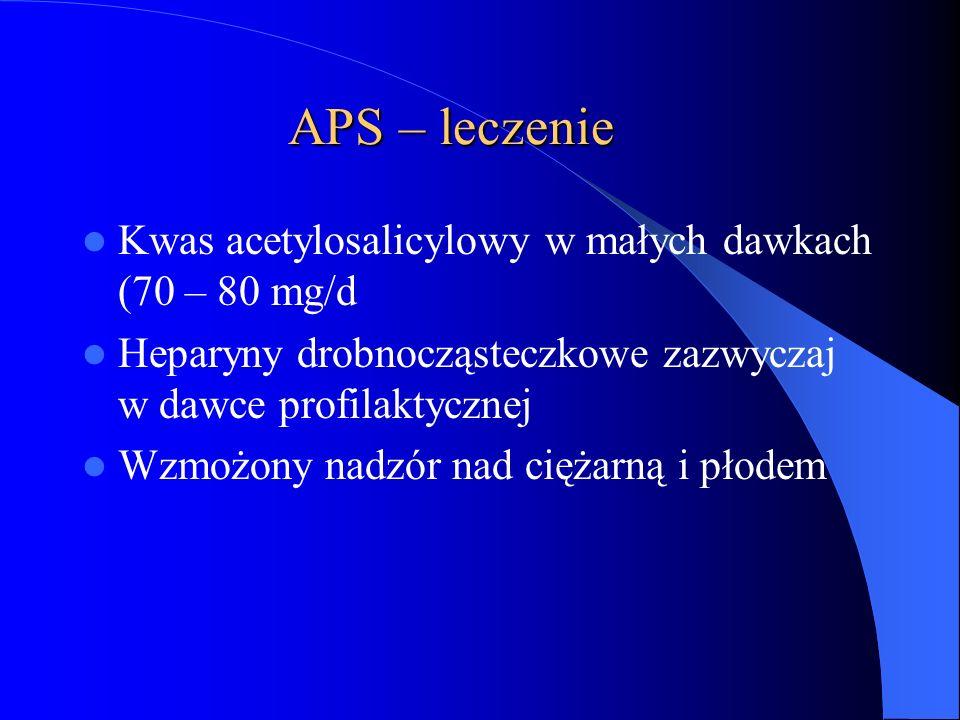 APS – leczenie Kwas acetylosalicylowy w małych dawkach (70 – 80 mg/d Heparyny drobnocząsteczkowe zazwyczaj w dawce profilaktycznej Wzmożony nadzór nad