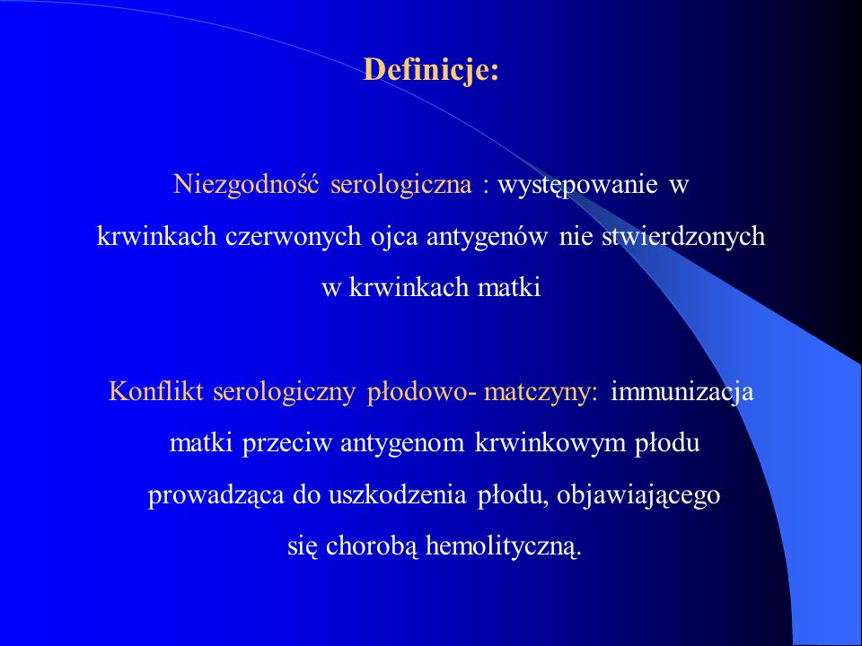 Definicje: Niezgodność serologiczna : występowanie w krwinkach czerwonych ojca antygenów nie stwierdzonych w krwinkach matki Konflikt serologiczny pło