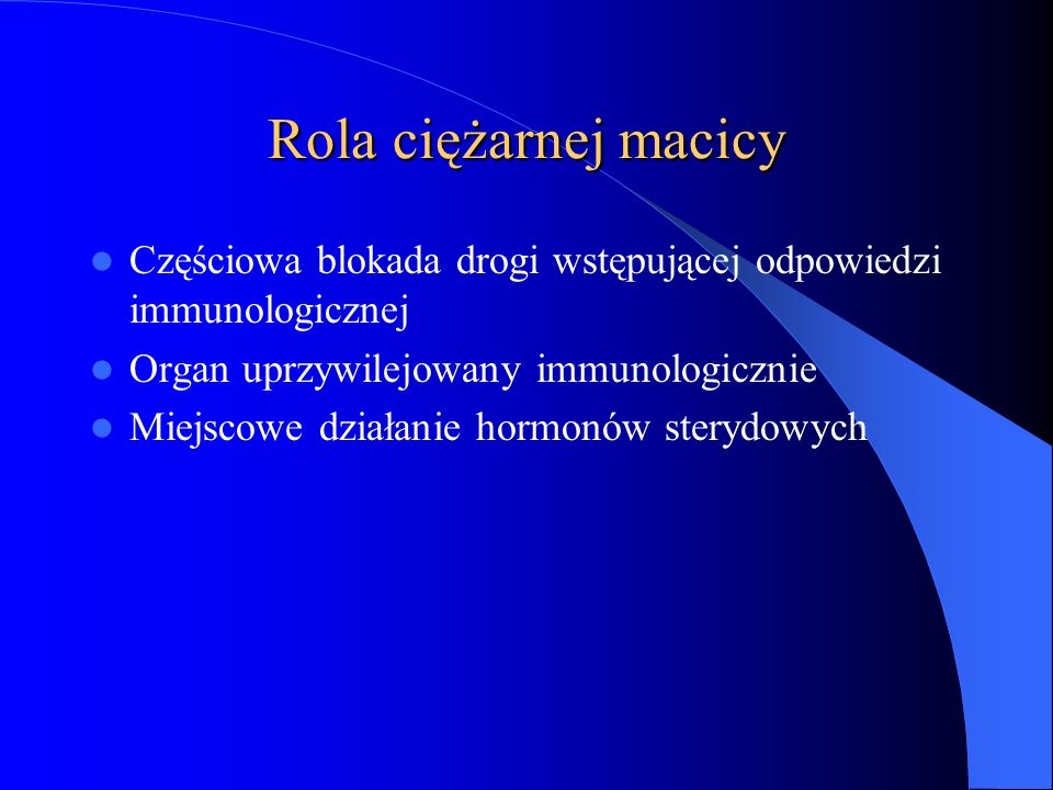 Rola ciężarnej macicy Częściowa blokada drogi wstępującej odpowiedzi immunologicznej Organ uprzywilejowany immunologicznie Miejscowe działanie hormonó