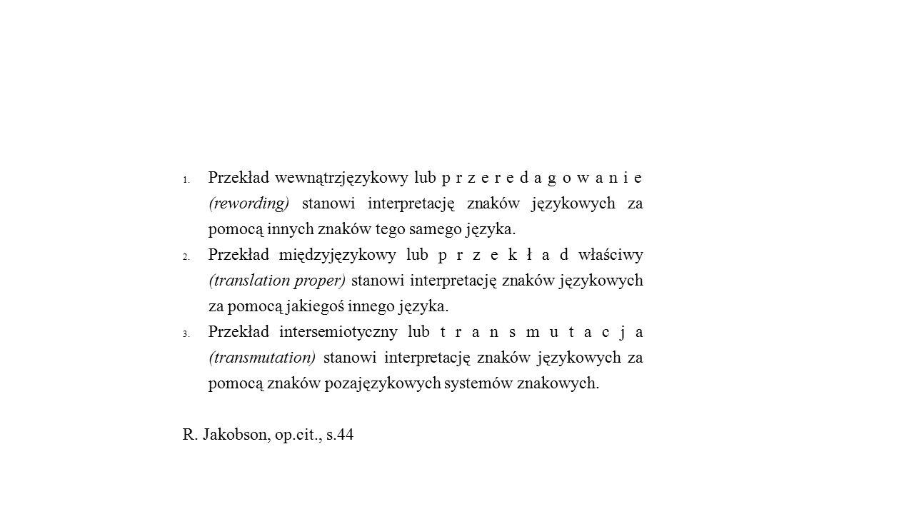 1.Przekład wewnątrzjęzykowy lub p r z e r e d a g o w a n i e (rewording) stanowi interpretację znaków językowych za pomocą innych znaków tego samego języka.