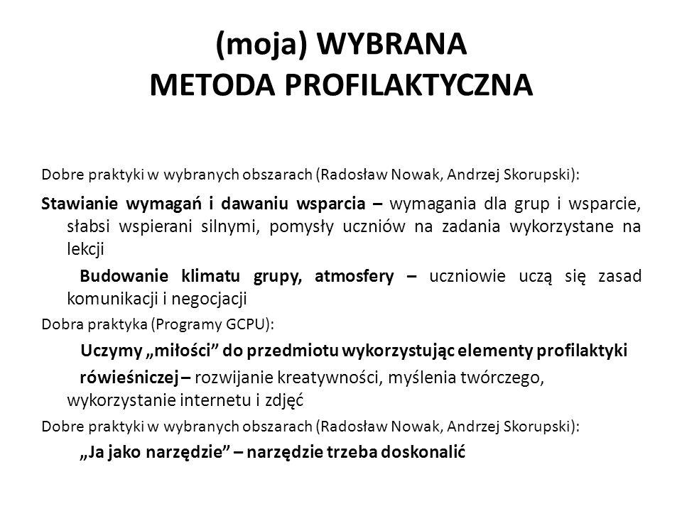 (moja) WYBRANA METODA PROFILAKTYCZNA Dobre praktyki w wybranych obszarach (Radosław Nowak, Andrzej Skorupski): Stawianie wymagań i dawaniu wsparcia –