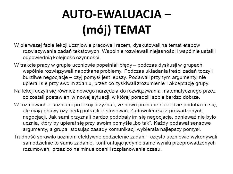 AUTO-EWALUACJA – (mój) TEMAT W pierwszej fazie lekcji uczniowie pracowali razem, dyskutowali na temat etapów rozwiązywania zadań tekstowych. Wspólnie