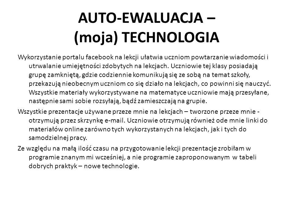 AUTO-EWALUACJA – (moja) TECHNOLOGIA Wykorzystanie portalu facebook na lekcji ułatwia uczniom powtarzanie wiadomości i utrwalanie umiejętności zdobytyc