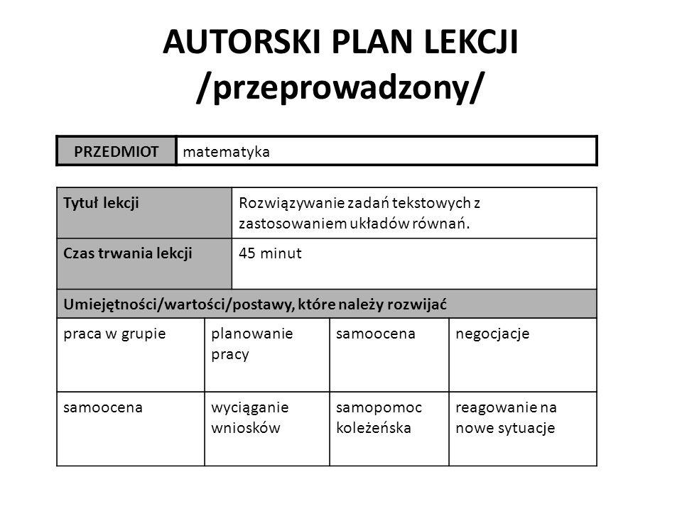 AUTORSKI PLAN LEKCJI /przeprowadzony/ PRZEDMIOTmatematyka Tytuł lekcjiRozwiązywanie zadań tekstowych z zastosowaniem układów równań. Czas trwania lekc