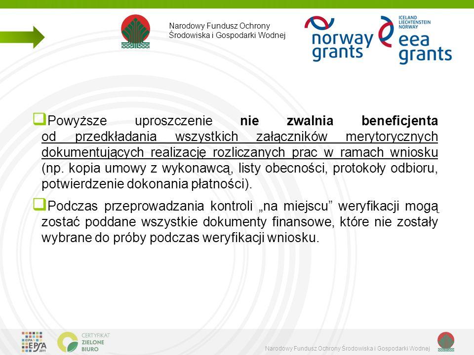  Powyższe uproszczenie nie zwalnia beneficjenta od przedkładania wszystkich załączników merytorycznych dokumentujących realizację rozliczanych prac w ramach wniosku (np.