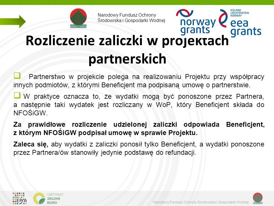 Narodowy Fundusz Ochrony Środowiska i Gospodarki Wodnej Rozliczenie zaliczki w projektach partnerskich  Partnerstwo w projekcie polega na realizowaniu Projektu przy współpracy innych podmiotów, z którymi Beneficjent ma podpisaną umowę o partnerstwie.