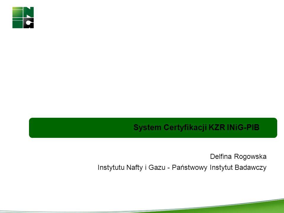 System Certyfikacji KZR INiG-PIB Delfina Rogowska Instytutu Nafty i Gazu - Państwowy Instytut Badawczy