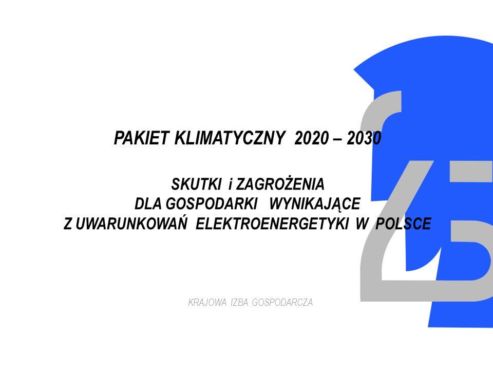 PAKIET KLIMATYCZNY 2020 – 2030 KRAJOWA IZBA GOSPODARCZA SKUTKI i ZAGROŻENIA DLA GOSPODARKI WYNIKAJĄCE Z UWARUNKOWAŃ ELEKTROENERGETYKI W POLSCE
